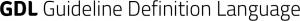 Guideline Definition Language (GDL)